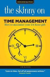 The Skinny on Time Management by Jim Randel