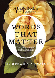 Words That Matter: The Little Book of Life Lessons by The Oprah Magazine