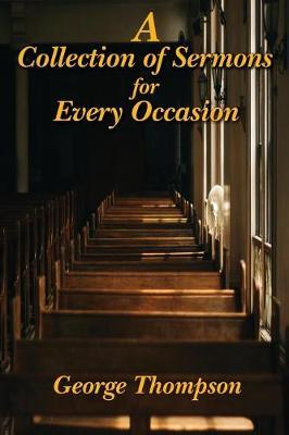 A Collection of Sermons for Every Occasion by George Thompson