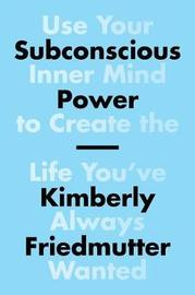 Subconscious Power by Kimberly Friedmutter