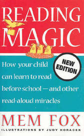 Reading Magic: How Your Child Can Learn to Read Before School - and Other Read-aloud Miracles by Mem Fox