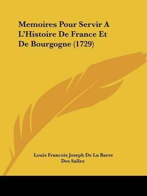 Memoires Pour Servir A L'Histoire De France Et De Bourgogne (1729) by Des Salles image