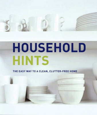 Household Hints: The Easy Way to a Clean Clutter-free Home