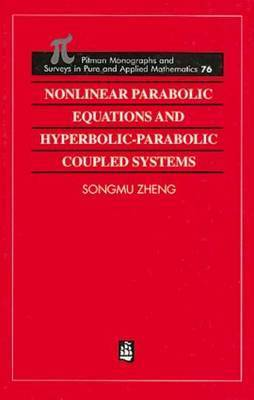 Nonlinear Parabolic Equations and Hyperbolic-Parabolic Coupled Systems by Songmu Zheng