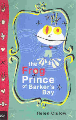 The Frog Prince of Barker's Bay by Helen Clulow