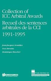 Collection of ICC Arbitral Awards 1991-1995: Recueil des sentences arbitrales de la CCI by Yves Derains