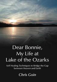 Dear Bonnie, My Life at Lake of the Ozarks by Chris Goin