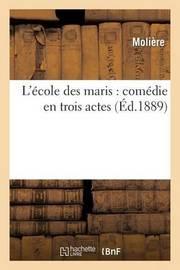 L'Ecole Des Maris: Comedie En Trois Actes by . Moliere