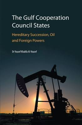 The Gulf Cooperation Council States: Hereditary Succession, Oil and Foreign Powers by Yousef Khalifa Al-Yousef image
