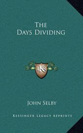 The Days Dividing the Days Dividing by John Selby