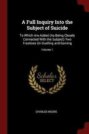 A Full Inquiry Into the Subject of Suicide by Charles Moore image