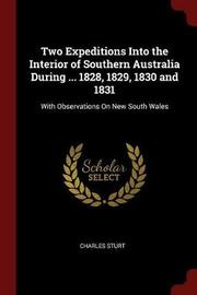 Two Expeditions Into the Interior of Southern Australia During ... 1828, 1829, 1830 and 1831 by Charles Sturt image
