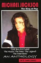 Michael Jackson: The King of Pop: The Big Picture! The Music! The Man! The Legend! The Interviews! An Anthology by Jel Lewis Jones image