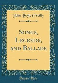 Songs, Legends, and Ballads (Classic Reprint) by John Boyle O'Reilly image