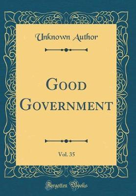 Good Government, Vol. 35 (Classic Reprint) by Unknown Author