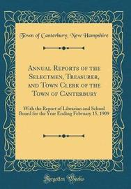 Annual Reports of the Selectmen, Treasurer, and Town Clerk of the Town of Canterbury by Town of Canterbury New Hampshire image