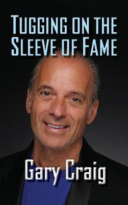 Tugging on the Sleeve of Fame (Hardback) by Gary Craig