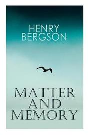 THE Matter and Memory by Henri Bergson