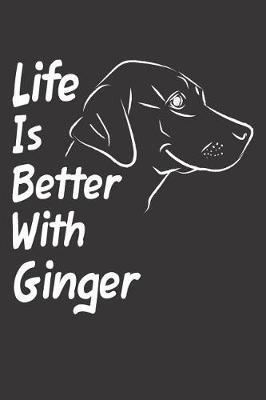 Life Is Better With Ginger by Mydognotes Publishing