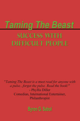 Taming The Beast: Success With Difficult People by BYRON SABOL image