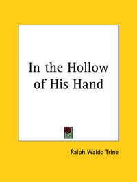 In the Hollow of His Hand (1924) by Ralph Waldo Trine image