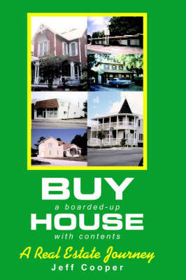 Buy a Boarded-Up House with Contents: A Real Estate Journey by Jeff Cooper