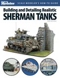 Building and Detailing Realistic Sherman Tanks by James Wechsler