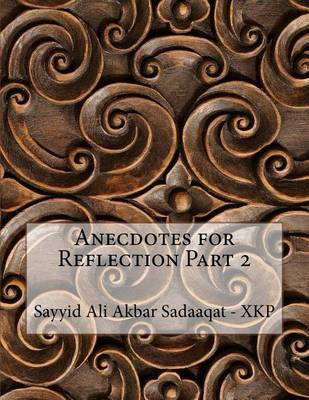 Anecdotes for Reflection Part 2 by Sayyid Ali Akbar Sadaaqat - Xkp