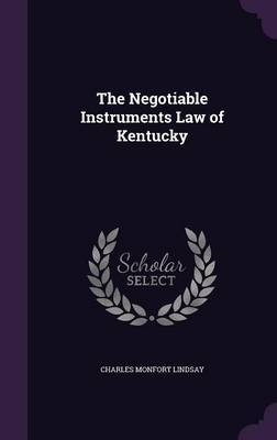 The Negotiable Instruments Law of Kentucky by Charles Monfort Lindsay