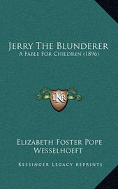 Jerry the Blunderer: A Fable for Children (1896) by Elizabeth Foster Pope Wesselhoeft