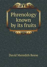 Phrenology Known by Its Fruits by David Meredith Reese