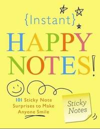 Instant Happy Notes: 101 Sticky Note Surprises to Make Anyone Smile image