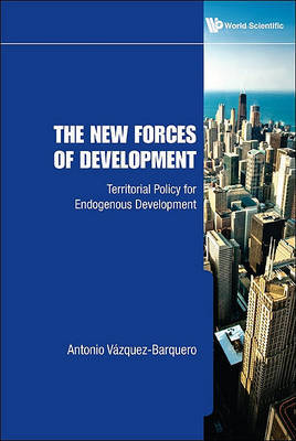 New Forces Of Development, The: Territorial Policy For Endogenous Development by Antonio Vazquez-Barquero