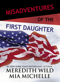 Misadventures of the First Daughter by Meredith Wild