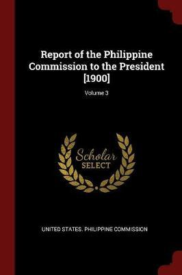 Report of the Philippine Commission to the President [1900]; Volume 3 image