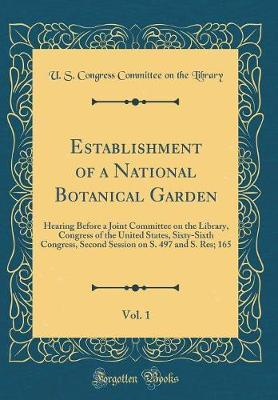 Establishment of a National Botanical Garden, Vol. 1 by U S Congress Committee on the Library