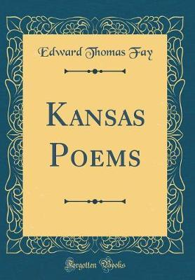 Kansas Poems (Classic Reprint) by Edward Thomas Fay image