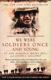 We Were Soldiers Once...and Young: The Battle That Changed the War in Vietnam by Harold G Moore