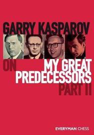 Garry Kasparov on My Great Predecessors, Part Two by Garry Kasparov