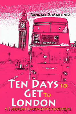 Ten Days to Get to London: A European Backpacking Adventure by Randall D. Martinez image