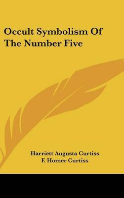 Occult Symbolism of the Number Five by Harriette Augusta Curtiss image