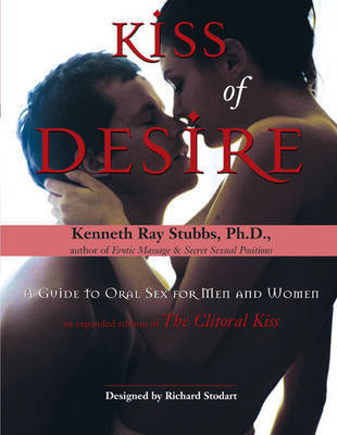 Kiss of Desire: A Guide to Oral Sex for Men and Women by Kenneth Ray Stubbs