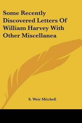 Some Recently Discovered Letters of William Harvey with Other Miscellanea by Silas Weir Mitchell