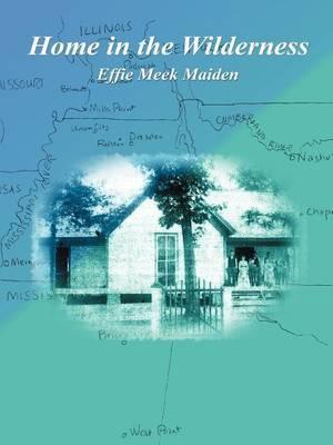 Home in the Wilderness by Effie Meek Maiden