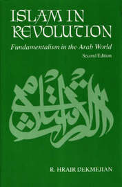 Islam in Revolution by R.Hrair Dekmejian