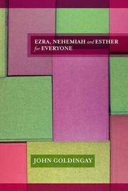 Ezra, Nehemiah and Esther for Everyone by John Goldingay