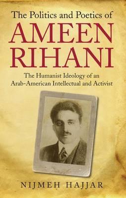 The Politics and Poetics of Ameen Rihani by Nijmeh Hajjar