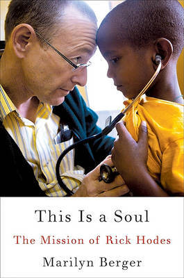 This Is a Soul: The Mission of Rick Hodes by Marilyn Berger image