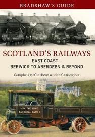 Bradshaw's Guide Scotland's Railways East Coast Berwick to Aberdeen & Beyond by John Christopher