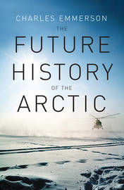 The Future History of the Arctic by Charles Emmerson image